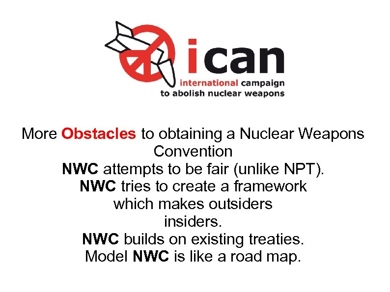More Obstacles to obtaining a Nuclear Weapons Convention NWC attempts to be fair (unlike