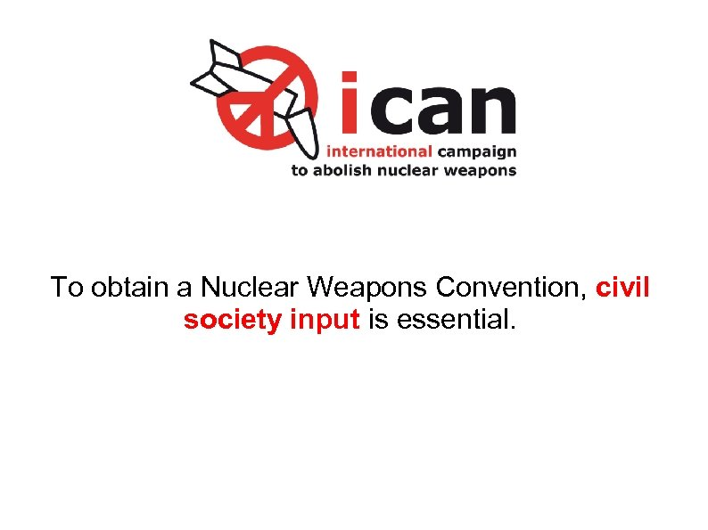 To obtain a Nuclear Weapons Convention, civil society input is essential.