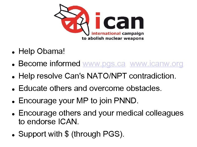 Help Obama! Become informed www. pgs. ca www. icanw. org Help resolve Can's