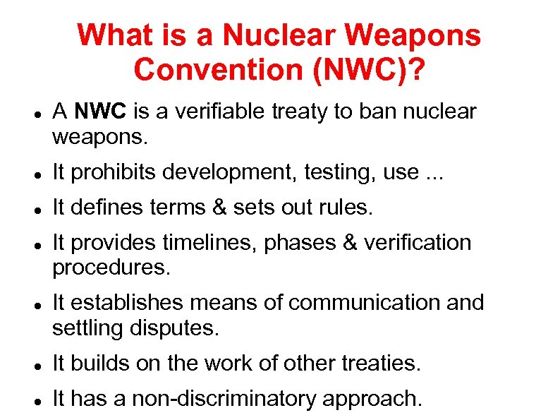 What is a Nuclear Weapons Convention (NWC)? A NWC is a verifiable treaty to