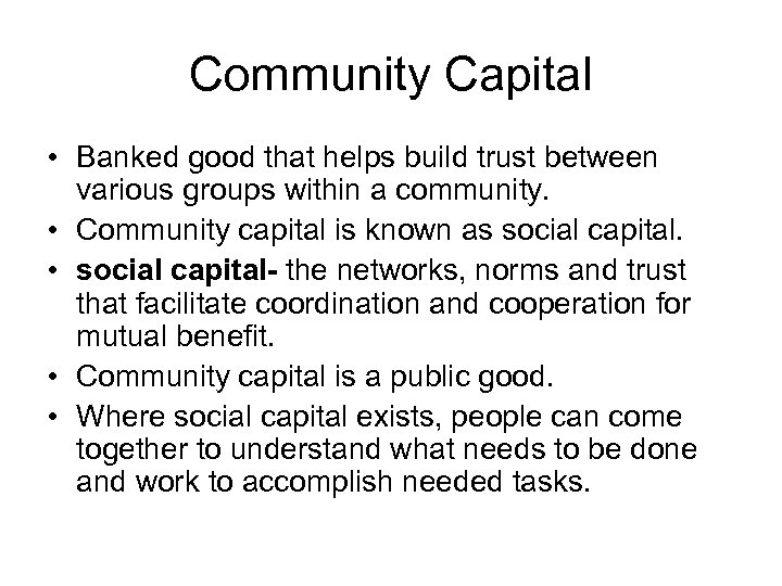 Community Capital • Banked good that helps build trust between various groups within a