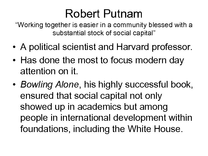 """Robert Putnam """"Working together is easier in a community blessed with a substantial stock"""