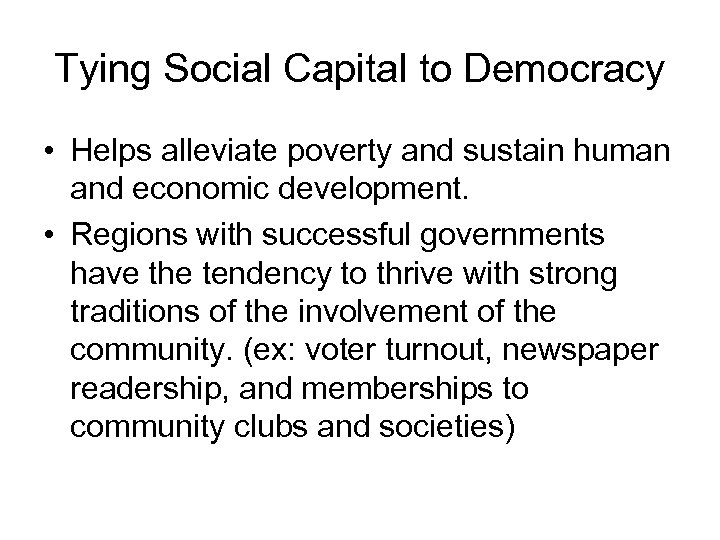 Tying Social Capital to Democracy • Helps alleviate poverty and sustain human and economic