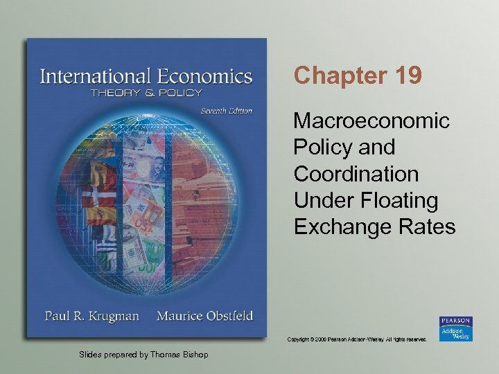 Chapter 19 Macroeconomic Policy and Coordination Under Floating Exchange Rates Slides prepared by Thomas