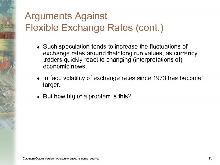 Arguments Against Flexible Exchange Rates (cont. ) ¨ Such speculation tends to increase the