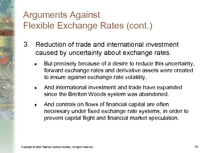 Arguments Against Flexible Exchange Rates (cont. ) 3. Reduction of trade and international investment
