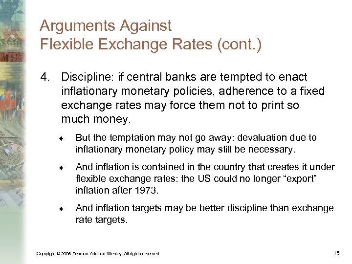 Arguments Against Flexible Exchange Rates (cont. ) 4. Discipline: if central banks are tempted