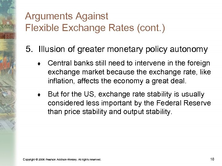 Arguments Against Flexible Exchange Rates (cont. ) 5. Illusion of greater monetary policy autonomy