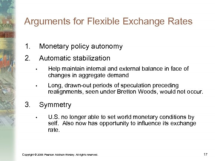 Arguments for Flexible Exchange Rates 1. Monetary policy autonomy 2. Automatic stabilization • Help