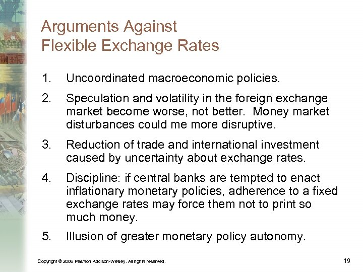 Arguments Against Flexible Exchange Rates 1. Uncoordinated macroeconomic policies. 2. Speculation and volatility in