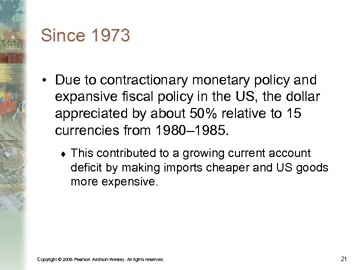 Since 1973 • Due to contractionary monetary policy and expansive fiscal policy in the