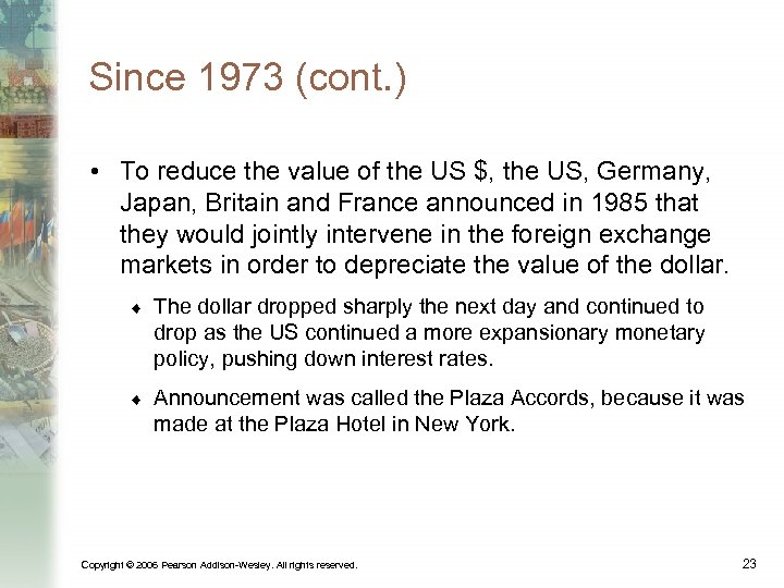 Since 1973 (cont. ) • To reduce the value of the US $, the