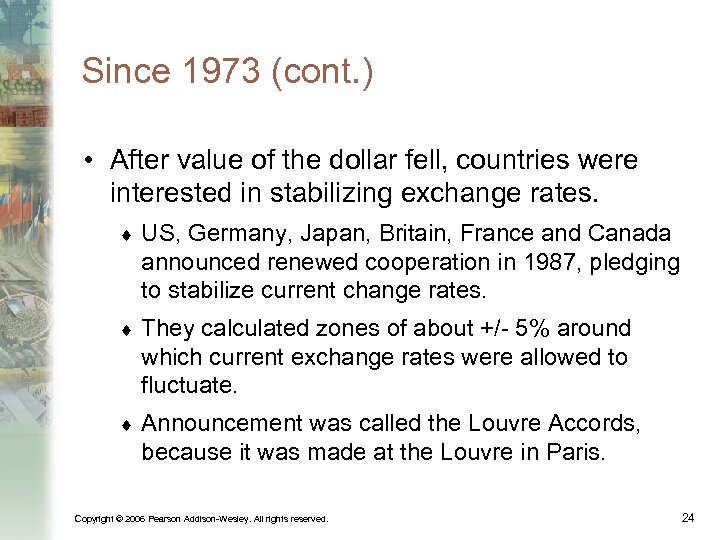 Since 1973 (cont. ) • After value of the dollar fell, countries were interested