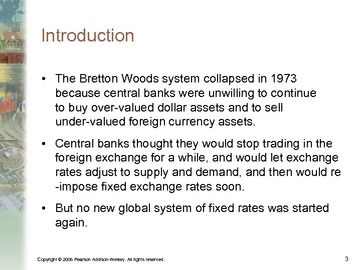 Introduction • The Bretton Woods system collapsed in 1973 because central banks were unwilling