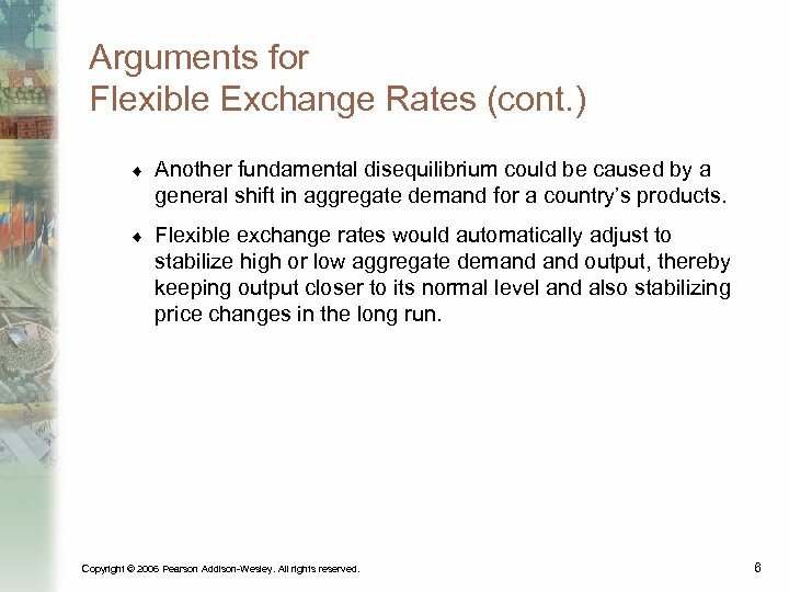 Arguments for Flexible Exchange Rates (cont. ) ¨ Another fundamental disequilibrium could be caused