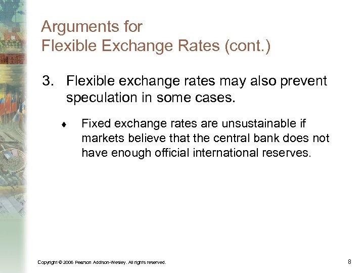 Arguments for Flexible Exchange Rates (cont. ) 3. Flexible exchange rates may also prevent