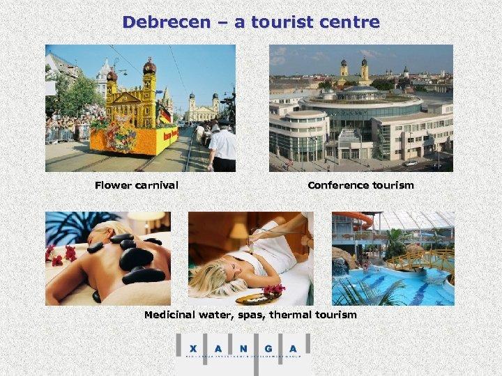 Debrecen – a tourist centre Flower carnival Conference tourism Medicinal water, spas, thermal tourism