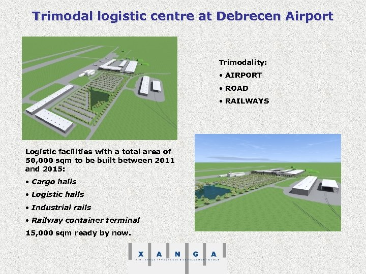 Trimodal logistic centre at Debrecen Airport Trimodality: • AIRPORT • ROAD • RAILWAYS Logistic