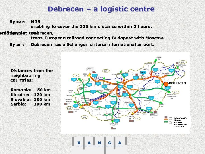Debrecen – a logistic centre By car: M 35 enabling to cover the 220