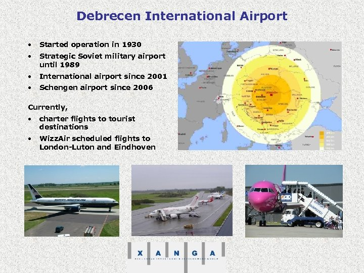 Debrecen International Airport • Started operation in 1930 • Strategic Soviet military airport until