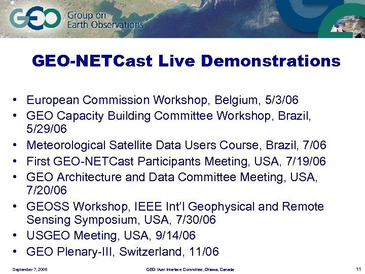 GEO-NETCast Live Demonstrations • European Commission Workshop, Belgium, 5/3/06 • GEO Capacity Building Committee