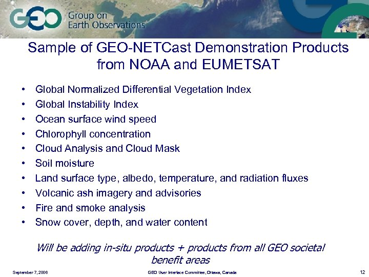Sample of GEO-NETCast Demonstration Products from NOAA and EUMETSAT • • • Global Normalized