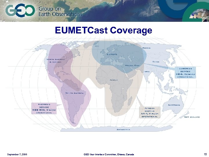 EUMETCast Coverage September 7, 2006 GEO User Interface Committee, Ottawa, Canada 15
