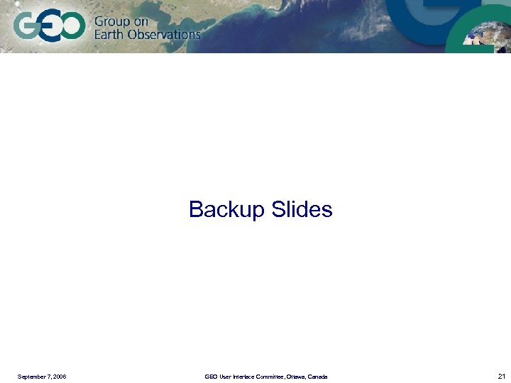Backup Slides September 7, 2006 GEO User Interface Committee, Ottawa, Canada 21