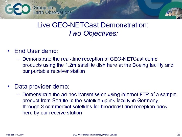 Live GEO-NETCast Demonstration: Two Objectives: • End User demo: – Demonstrate the real-time reception