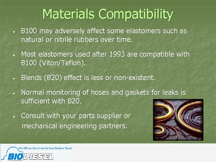 Materials Compatibility • B 100 may adversely affect some elastomers such as natural or