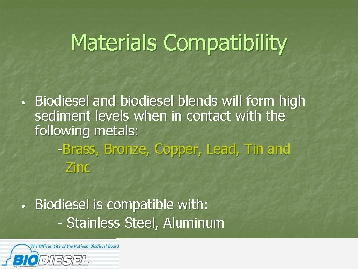 Materials Compatibility • Biodiesel and biodiesel blends will form high sediment levels when in