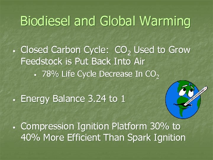 Biodiesel and Global Warming • Closed Carbon Cycle: CO 2 Used to Grow Feedstock