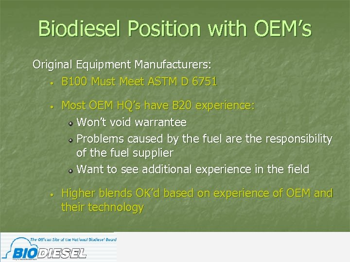 Biodiesel Position with OEM's Original Equipment Manufacturers: • B 100 Must Meet ASTM D