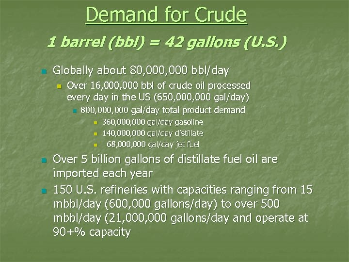 Demand for Crude 1 barrel (bbl) = 42 gallons (U. S. ) n Globally