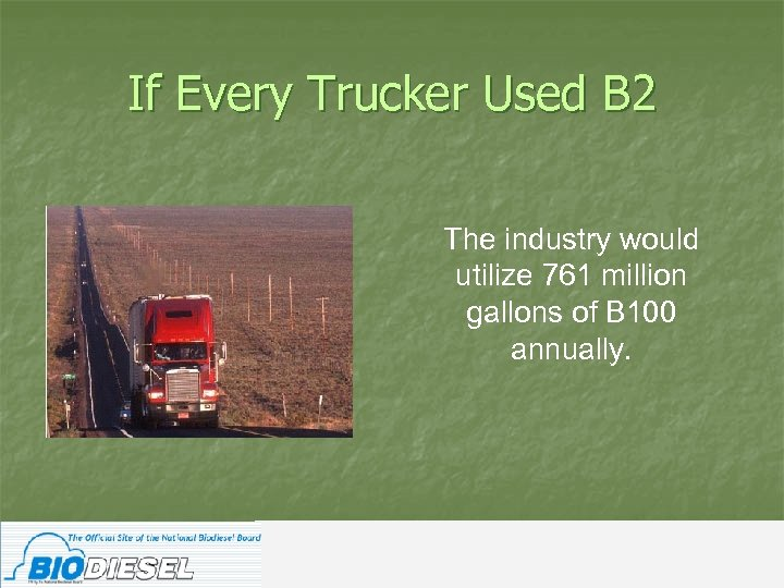 If Every Trucker Used B 2 The industry would utilize 761 million gallons of