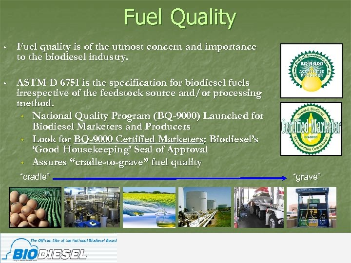 Fuel Quality • Fuel quality is of the utmost concern and importance to the