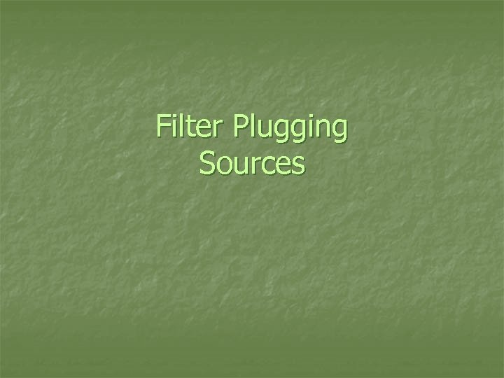 Filter Plugging Sources