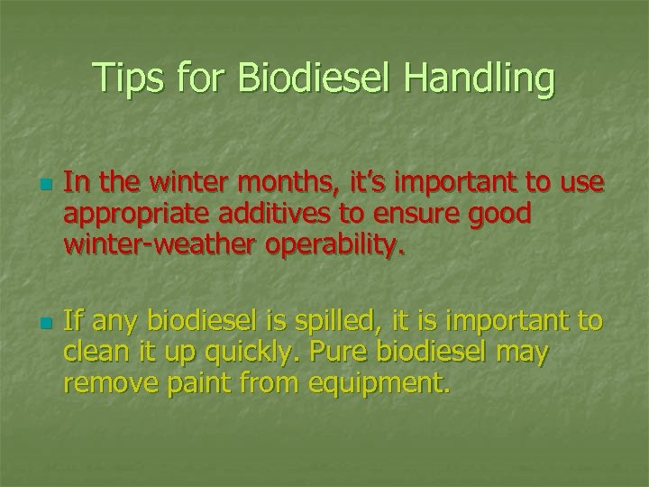 Tips for Biodiesel Handling n n In the winter months, it's important to use