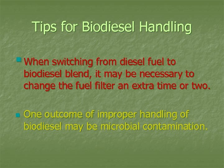 Tips for Biodiesel Handling § When switching from diesel fuel to biodiesel blend, it