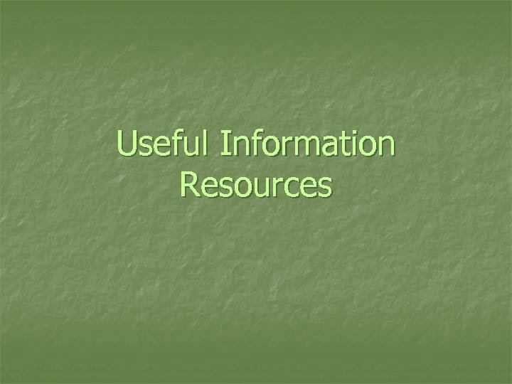 Useful Information Resources