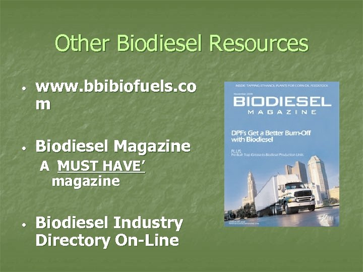 Other Biodiesel Resources • • www. bbibiofuels. co m Biodiesel Magazine A 'MUST HAVE'