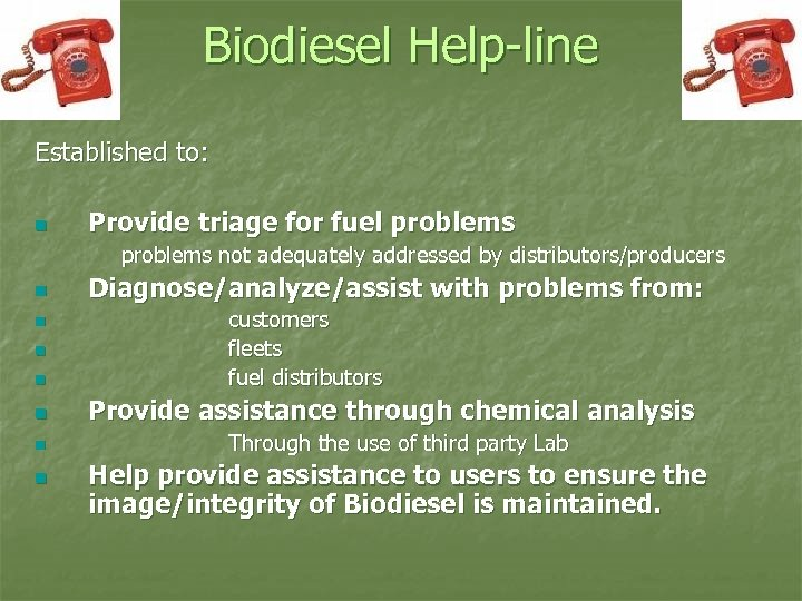 Biodiesel Help-line Established to: n Provide triage for fuel problems not adequately addressed by