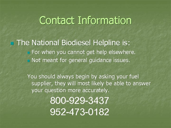 Contact Information n The National Biodiesel Helpline is: For when you cannot get help