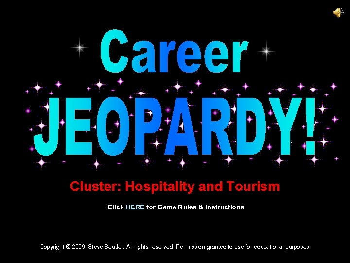 Cluster: Hospitality and Tourism Click HERE for Game Rules & Instructions Copyright © 2009,
