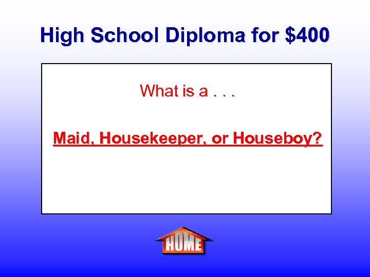 High School Diploma for $400 What is a. . . Maid, Housekeeper, or Houseboy?