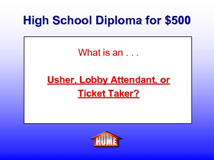 High School Diploma for $500 What is an. . . Usher, Lobby Attendant, or