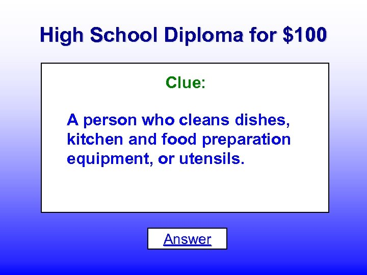 High School Diploma for $100 Clue: A person who cleans dishes, kitchen and food