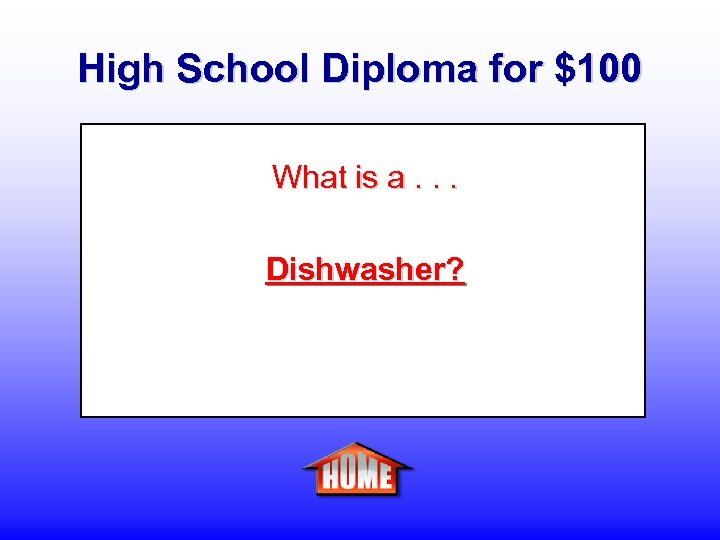 High School Diploma for $100 What is a. . . Dishwasher?