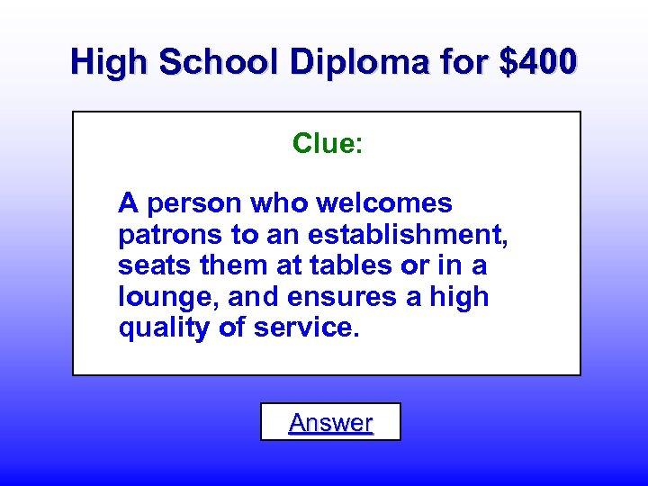 High School Diploma for $400 Clue: A person who welcomes patrons to an establishment,