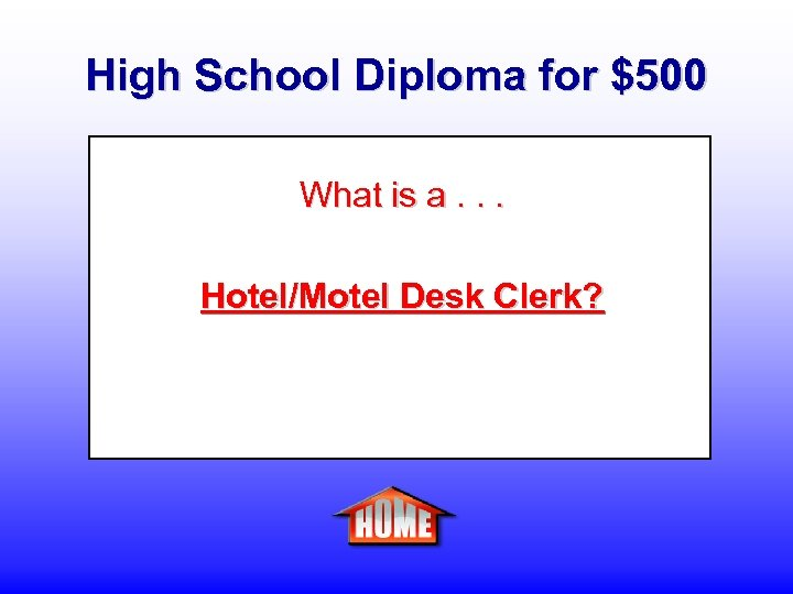 High School Diploma for $500 What is a. . . Hotel/Motel Desk Clerk?